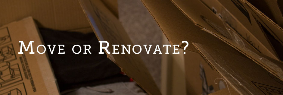 Move or Renovate?